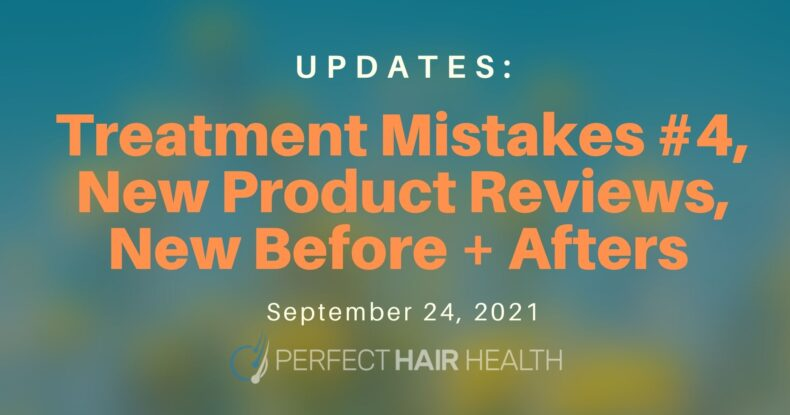 September 24th, 2021: Treatment Mistakes #4, Two Product Reviews, New Before + Afters